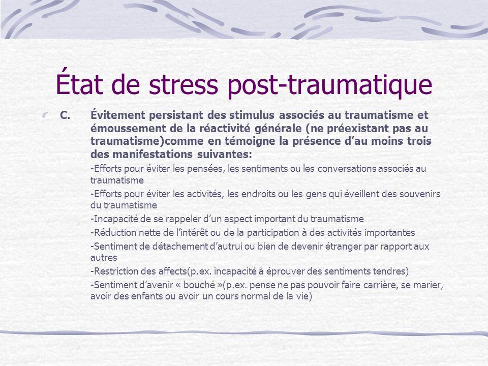 État de stress post-traumatique C.Évitement persistant des stimulus associés au traumatisme et émoussement de la réactivité générale (ne préexistant p