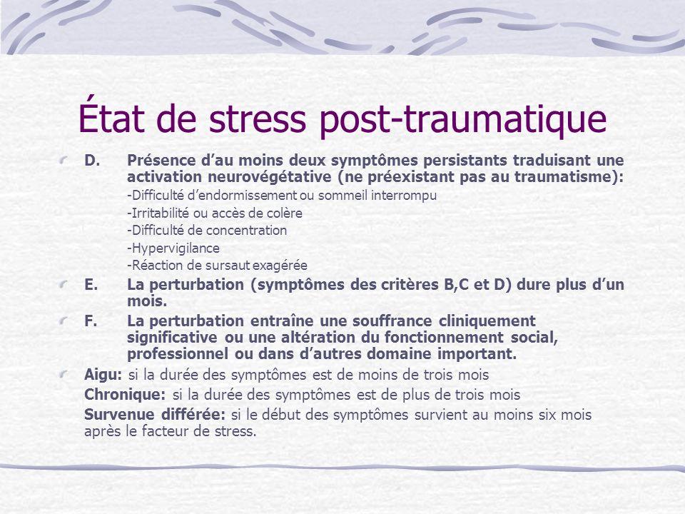 État de stress post-traumatique D.Présence dau moins deux symptômes persistants traduisant une activation neurovégétative (ne préexistant pas au traum
