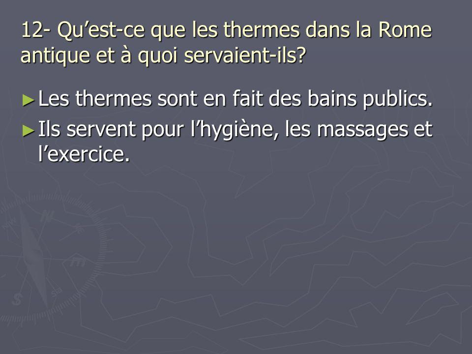 12- Quest-ce que les thermes dans la Rome antique et à quoi servaient-ils? Les thermes sont en fait des bains publics. Les thermes sont en fait des ba