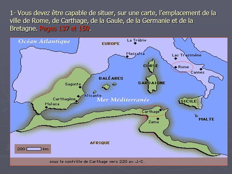1- Vous devez être capable de situer, sur une carte, lemplacement de la ville de Rome, de Carthage, de la Gaule, de la Germanie et de la Bretagne. Pag