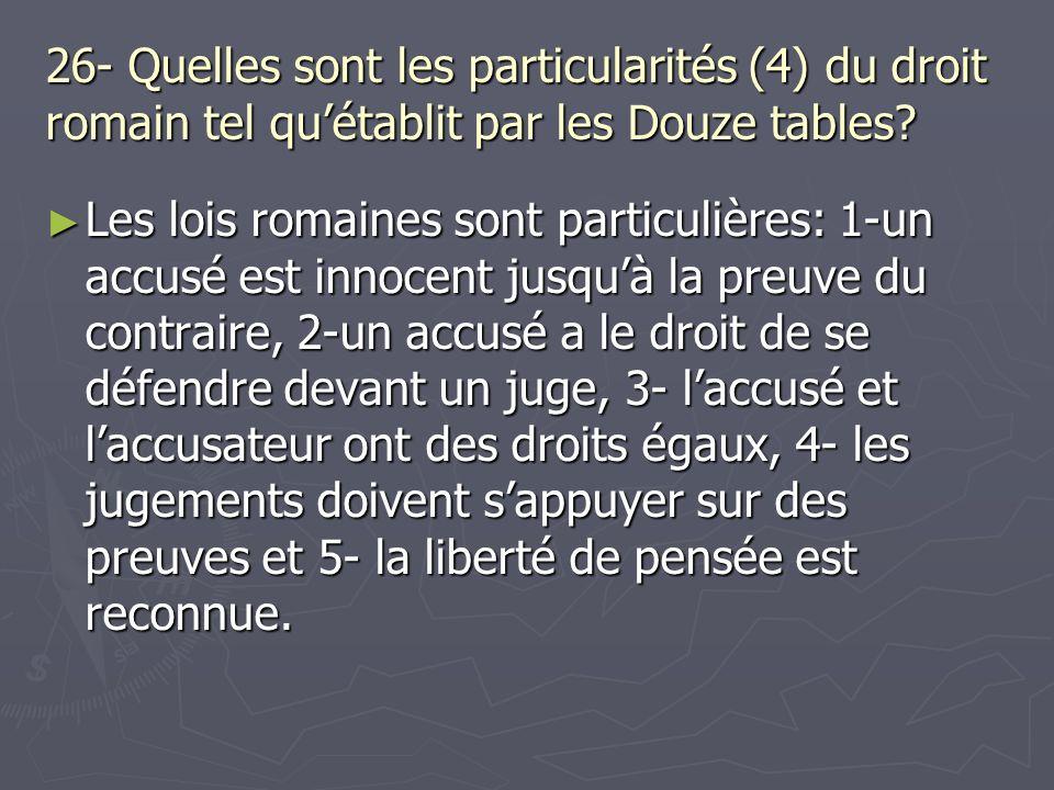 26- Quelles sont les particularités (4) du droit romain tel quétablit par les Douze tables? Les lois romaines sont particulières: 1-un accusé est inno