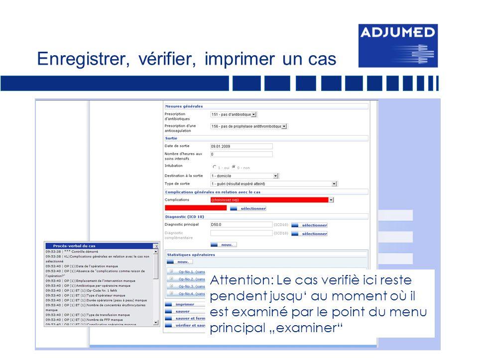 Enregistrer, vérifier, imprimer un cas Attention: Le cas verifiè ici reste pendent jusqu au moment où il est examiné par le point du menu principal examiner