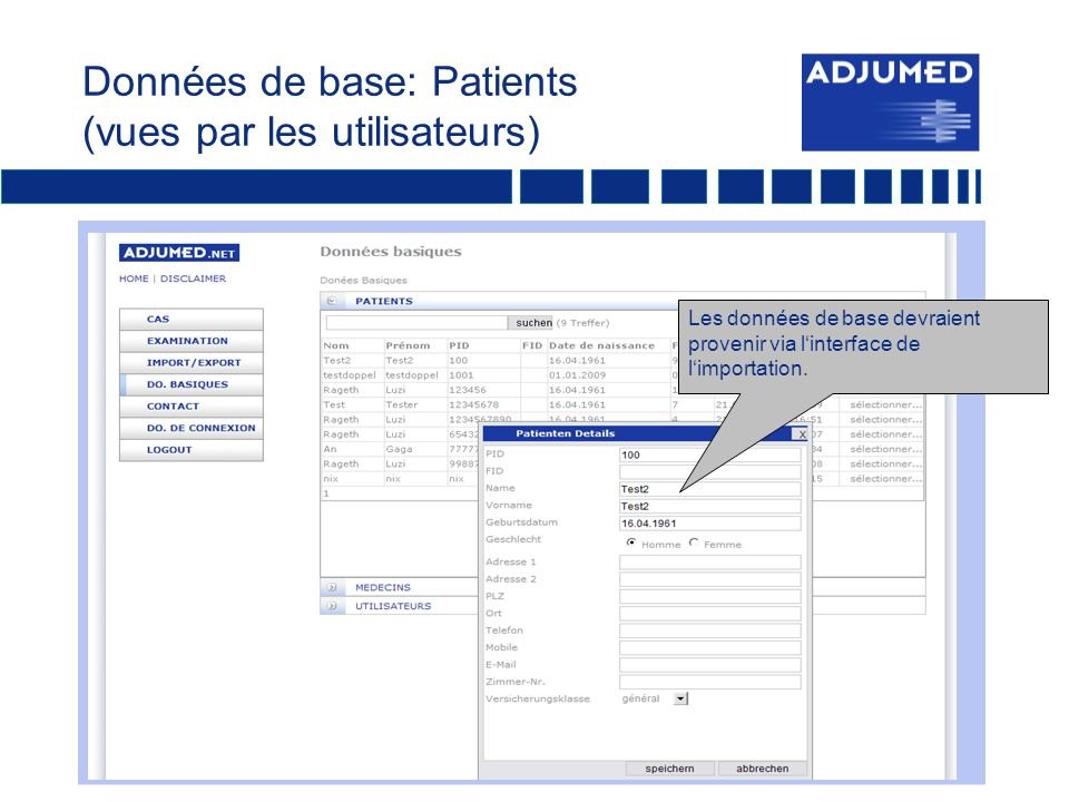 Données de base: Patients (vues par les utilisateurs) Les données de base devraient provenir via linterface de limportation.