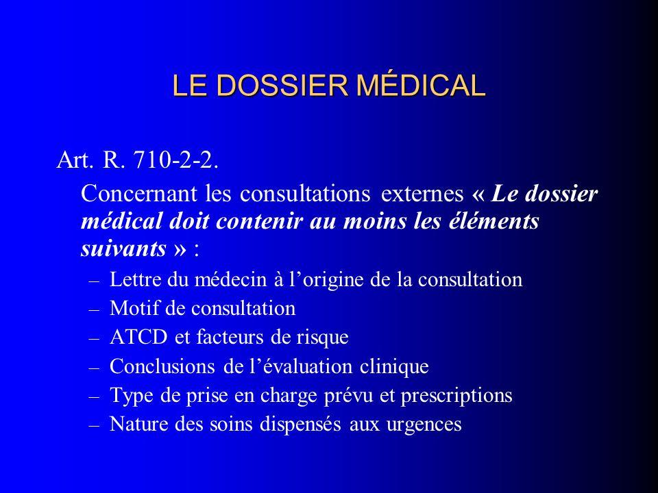 LE DOSSIER MÉDICAL Art. R. 710-2-2. Concernant les consultations externes « Le dossier médical doit contenir au moins les éléments suivants » : – Lett
