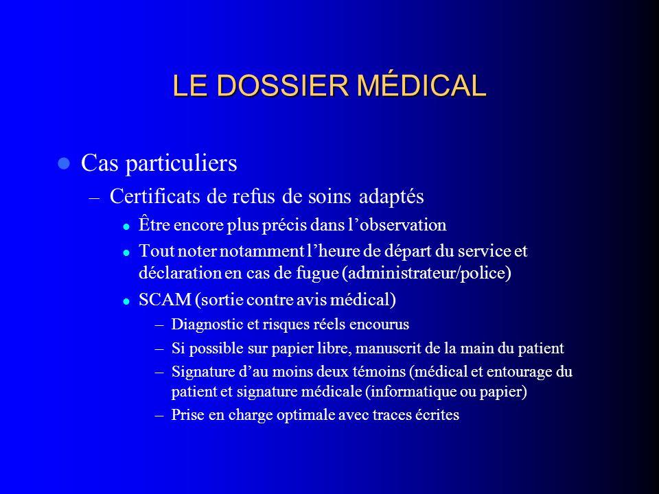 LE DOSSIER MÉDICAL Cas particuliers – Certificats de refus de soins adaptés Être encore plus précis dans lobservation Tout noter notamment lheure de d