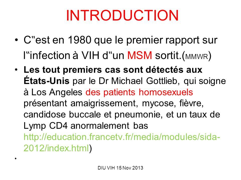 DIU VIH 15 Nov 2013 INTRODUCTION C est en 1980 que le premier rapport sur l infection à VIH d un MSM sortit.( MMWR ) Les tout premiers cas sont détect