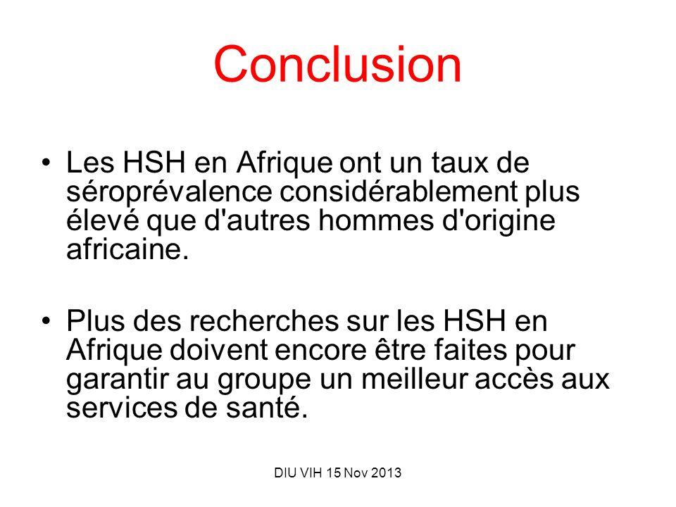 DIU VIH 15 Nov 2013 Conclusion Les HSH en Afrique ont un taux de séroprévalence considérablement plus élevé que d'autres hommes d'origine africaine. P