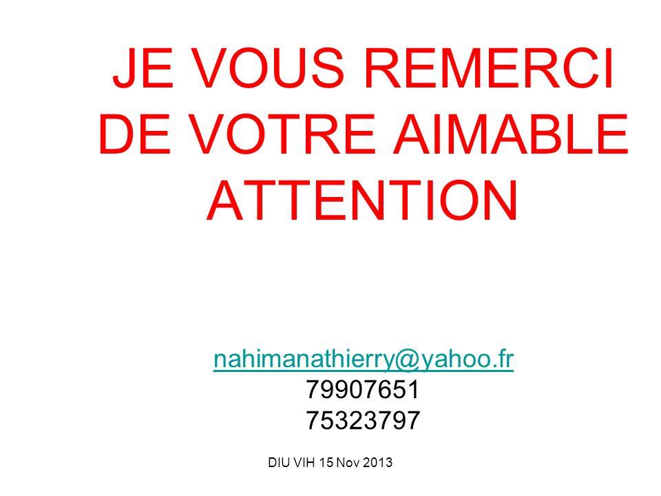 DIU VIH 15 Nov 2013 JE VOUS REMERCI DE VOTRE AIMABLE ATTENTION nahimanathierry@yahoo.fr 79907651 75323797 nahimanathierry@yahoo.fr