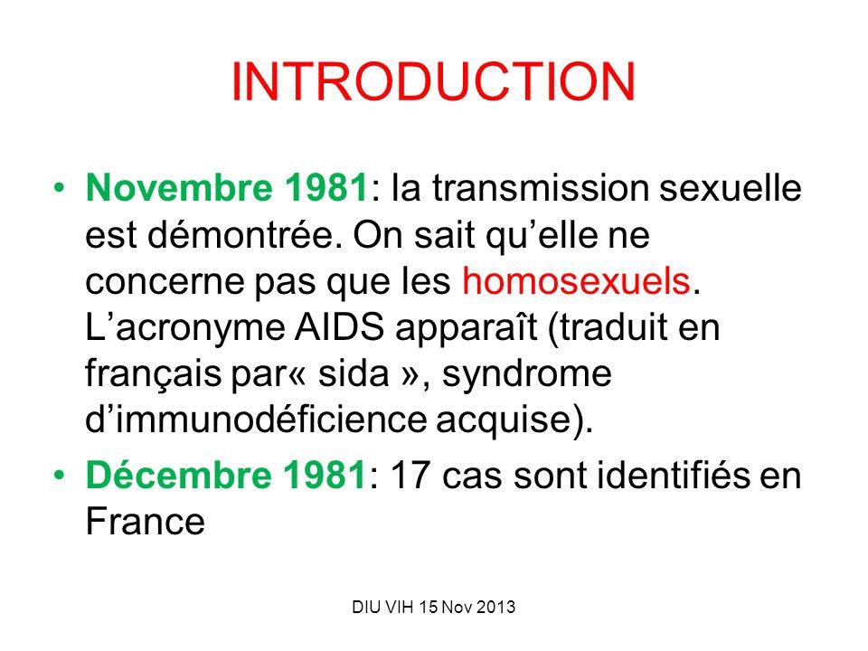 INTRODUCTION Novembre 1981: la transmission sexuelle est démontrée. On sait quelle ne concerne pas que les homosexuels. Lacronyme AIDS apparaît (tradu
