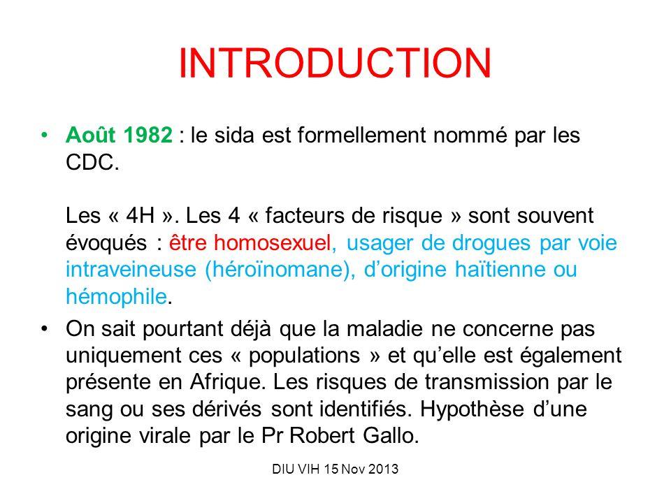 INTRODUCTION Août 1982 : le sida est formellement nommé par les CDC. Les « 4H ». Les 4 « facteurs de risque » sont souvent évoqués : être homosexuel,