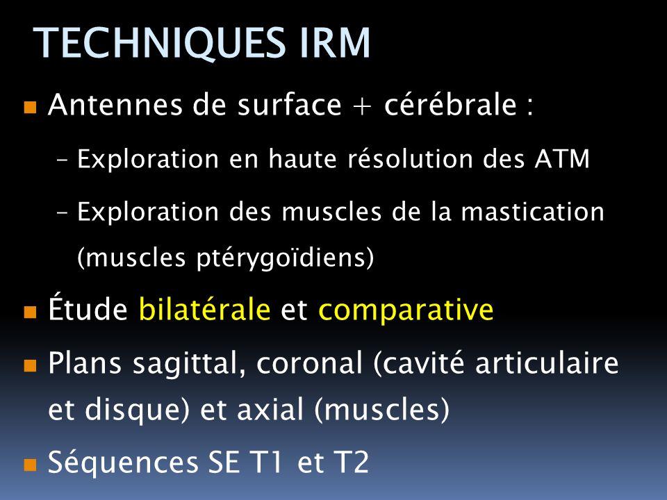 Antennes de surface + cérébrale : –Exploration en haute résolution des ATM –Exploration des muscles de la mastication (muscles ptérygoïdiens) Étude bi