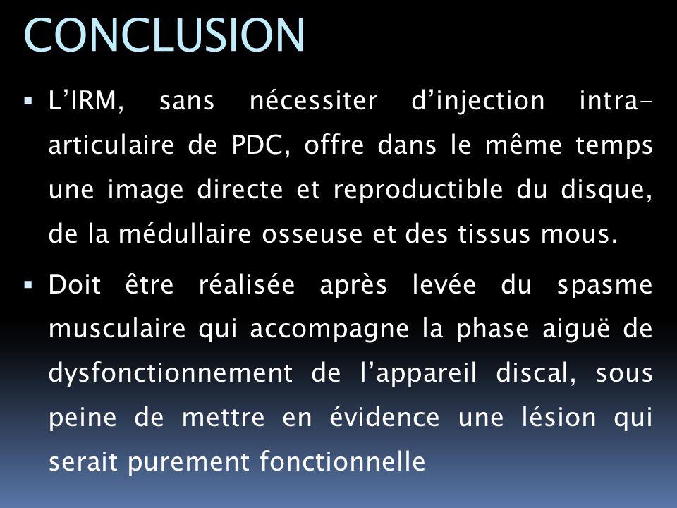 LIRM, sans nécessiter dinjection intra- articulaire de PDC, offre dans le même temps une image directe et reproductible du disque, de la médullaire os