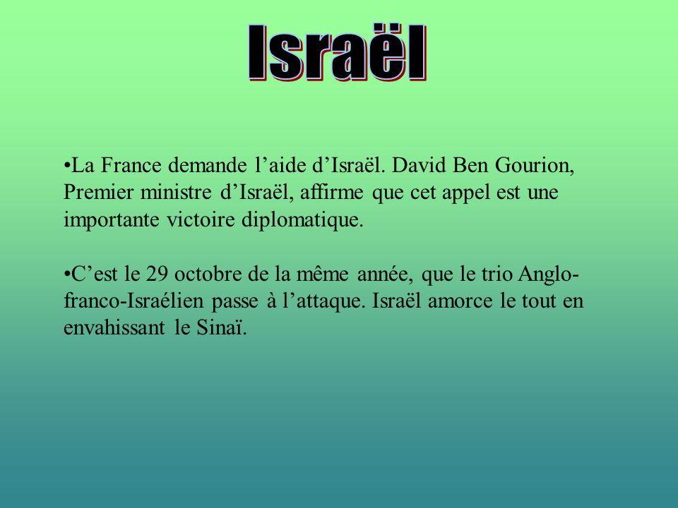 La France demande laide dIsraël. David Ben Gourion, Premier ministre dIsraël, affirme que cet appel est une importante victoire diplomatique. Cest le