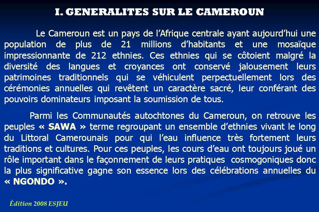 I. GENERALITES SUR LE CAMEROUN Le Cameroun est un pays de lAfrique centrale ayant aujourdhui une population de plus de 21 millions dhabitants et une m