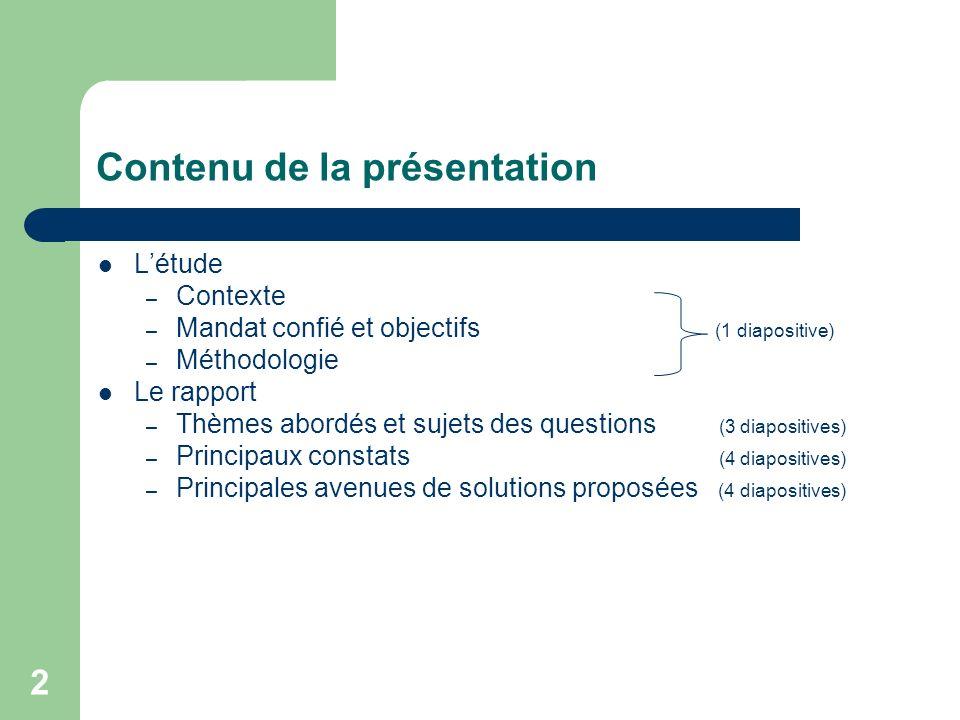 2 Contenu de la présentation Létude – Contexte – Mandat confié et objectifs (1 diapositive) – Méthodologie Le rapport – Thèmes abordés et sujets des q