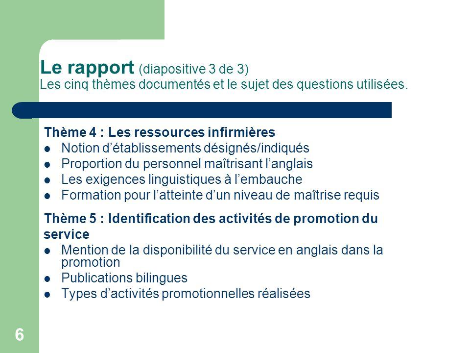 6 Le rapport (diapositive 3 de 3) Les cinq thèmes documentés et le sujet des questions utilisées. Thème 4 : Les ressources infirmières Notion détablis