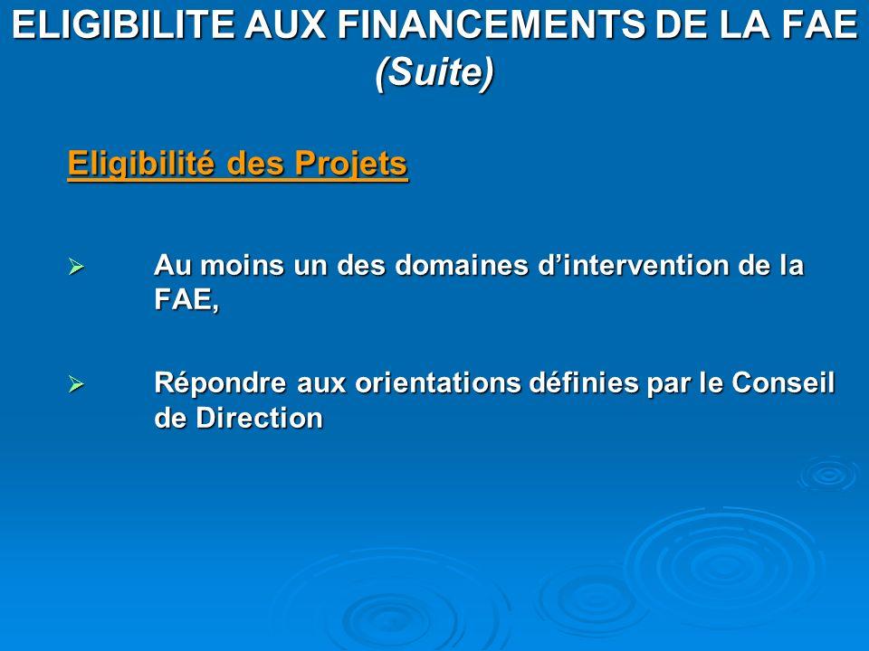 ELIGIBILITE AUX FINANCEMENTS DE LA FAE (Suite) Eligibilité des Projets Au moins un des domaines dintervention de la FAE, Au moins un des domaines dint