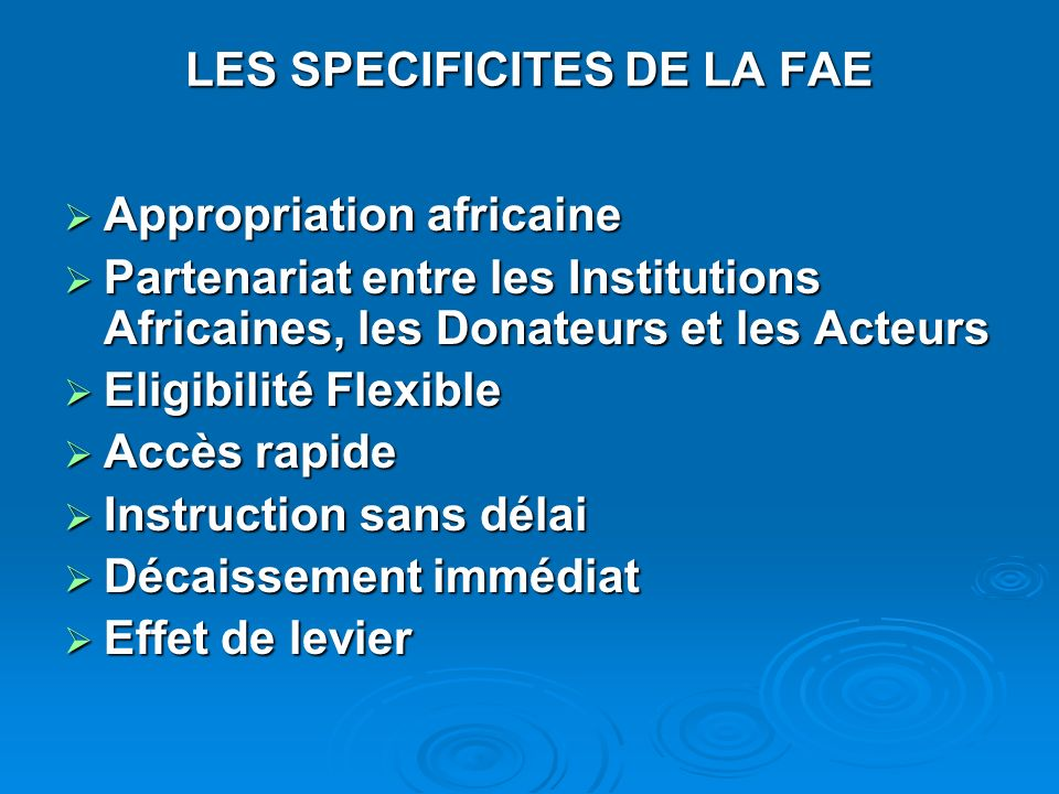 LES SPECIFICITES DE LA FAE Appropriation africaine Appropriation africaine Partenariat entre les Institutions Africaines, les Donateurs et les Acteurs