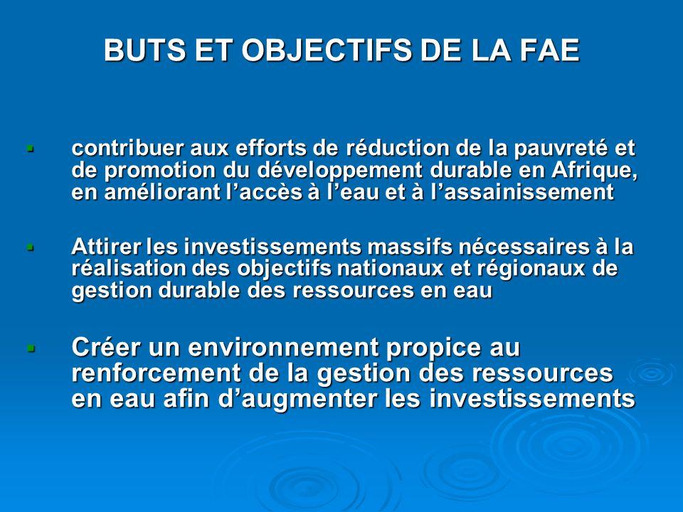 BUTS ET OBJECTIFS DE LA FAE contribuer aux efforts de réduction de la pauvreté et de promotion du développement durable en Afrique, en améliorant lacc