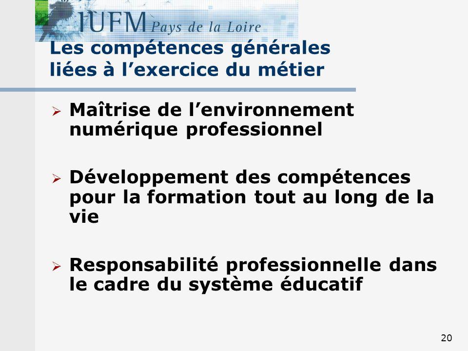 20 Les compétences générales liées à lexercice du métier Maîtrise de lenvironnement numérique professionnel Développement des compétences pour la form
