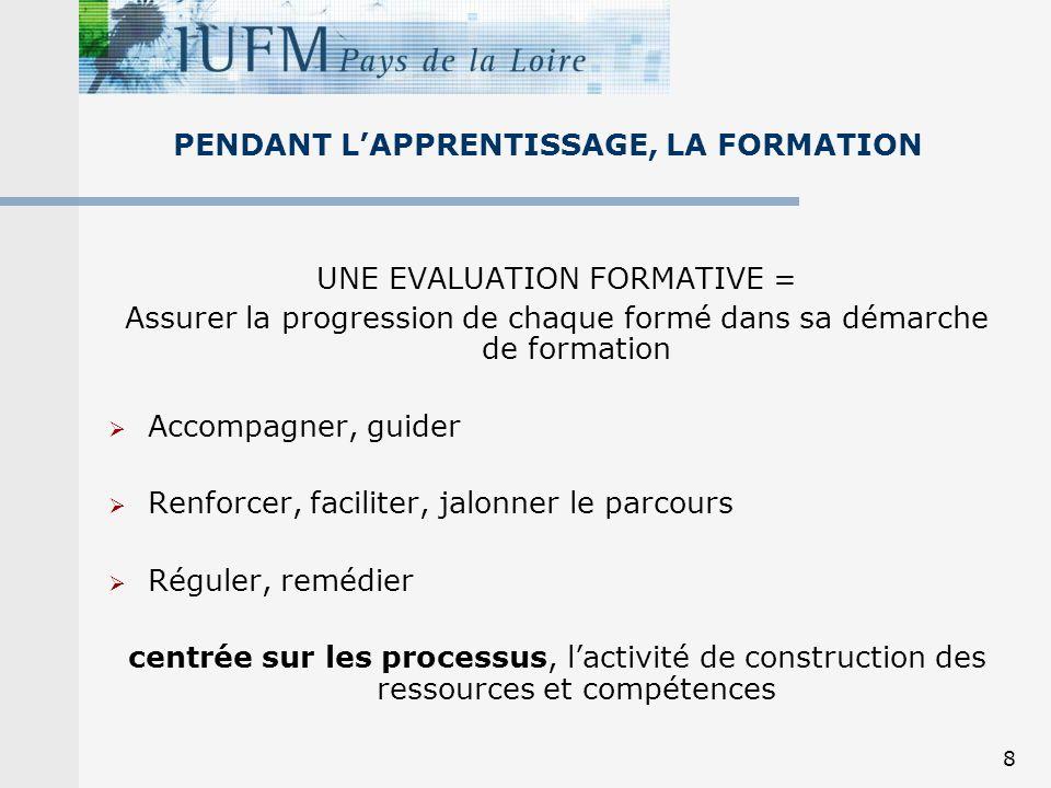 8 PENDANT LAPPRENTISSAGE, LA FORMATION UNE EVALUATION FORMATIVE = Assurer la progression de chaque formé dans sa démarche de formation Accompagner, gu