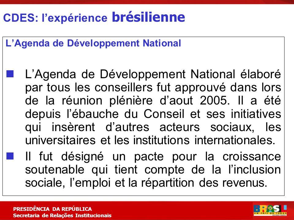 Planejamento Estratégico PRESIDÊNCIA DA REPÚBLICA Secretaria de Relações Institucionais LAgenda de Développement National LAgenda de Développement National élaboré par tous les conseillers fut approuvé dans lors de la réunion plénière daout 2005.