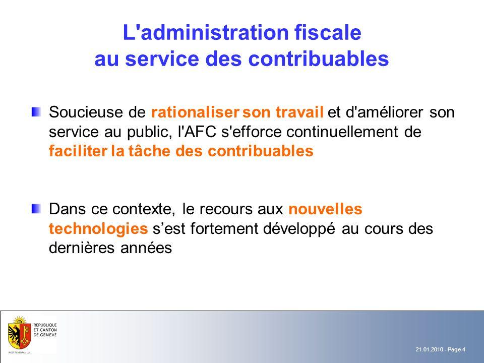 21.01.2010 - Page 4 L'administration fiscale au service des contribuables Soucieuse de rationaliser son travail et d'améliorer son service au public,