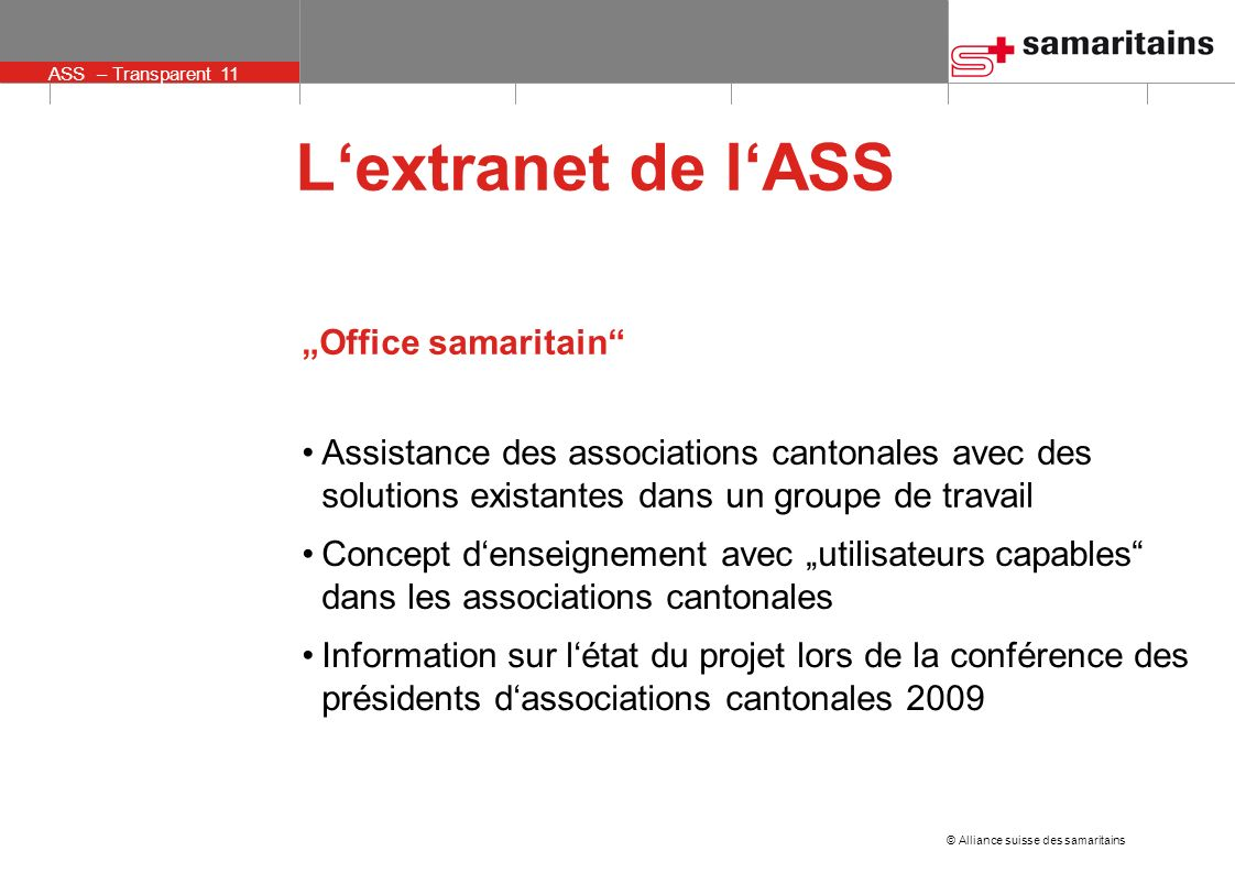 © Alliance suisse des samaritains ASS – Transparent 11 Lextranet de lASS Office samaritain Assistance des associations cantonales avec des solutions e