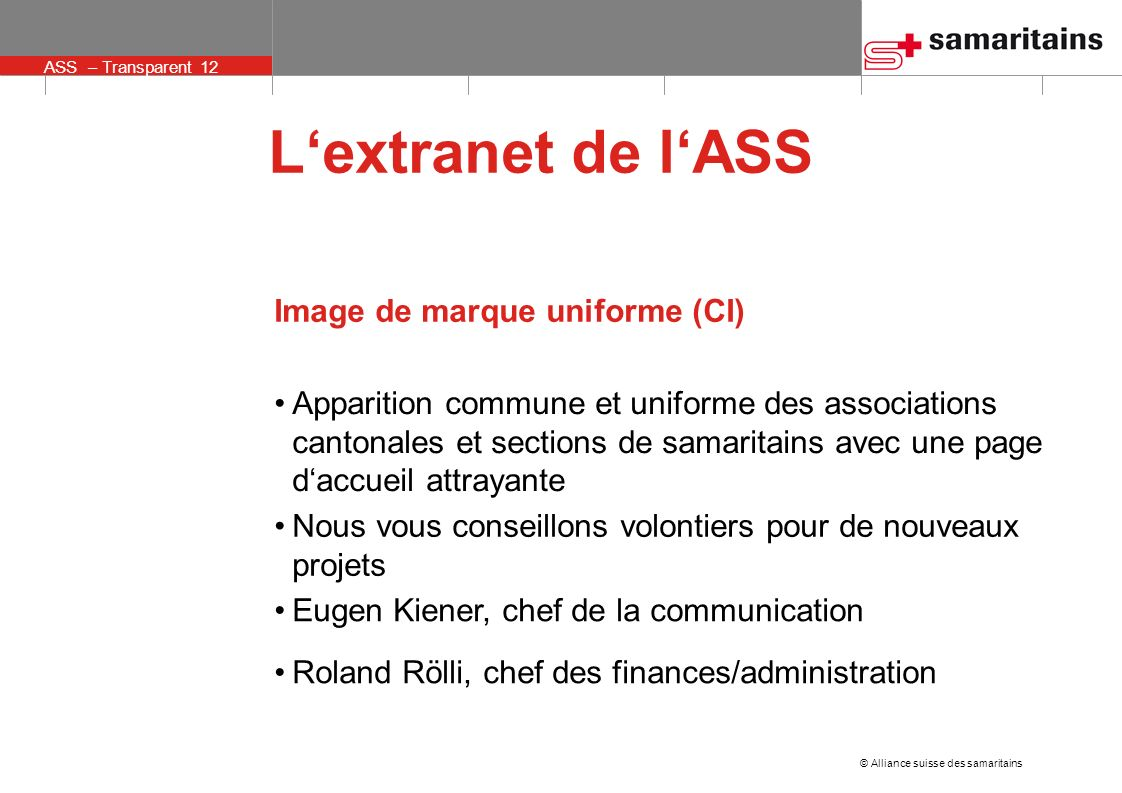© Alliance suisse des samaritains ASS – Transparent 12 Lextranet de lASS Image de marque uniforme (CI) Apparition commune et uniforme des associations