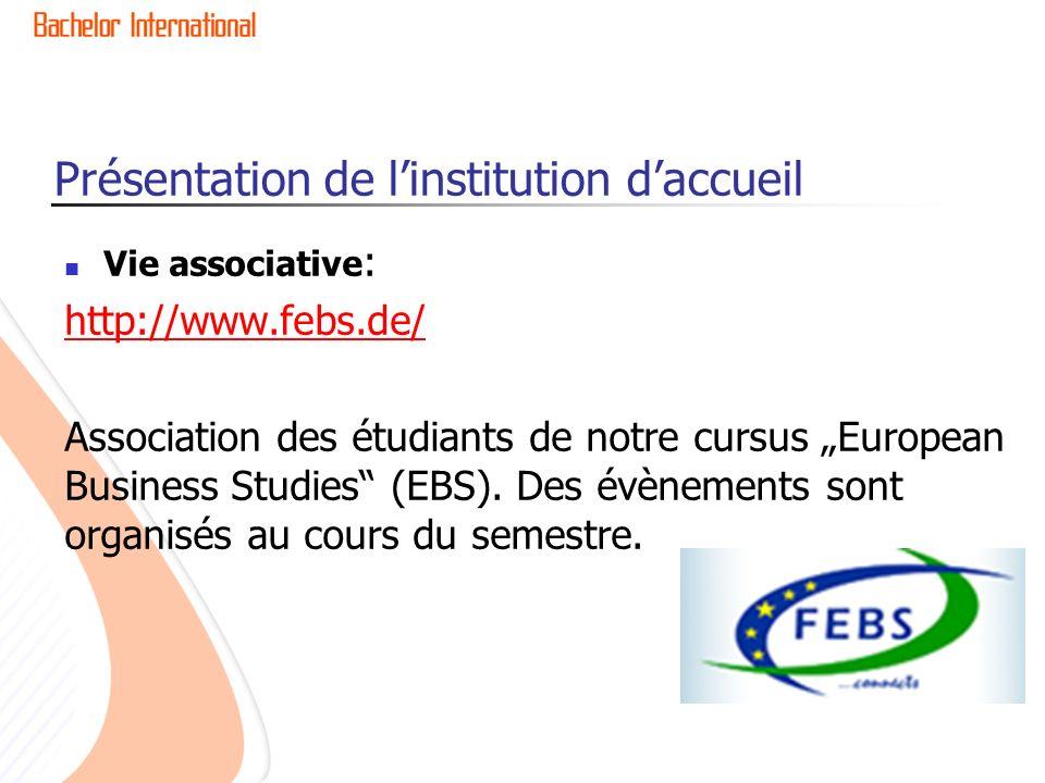 Vie associative : http://www.febs.de/ Association des étudiants de notre cursus European Business Studies (EBS). Des évènements sont organisés au cour