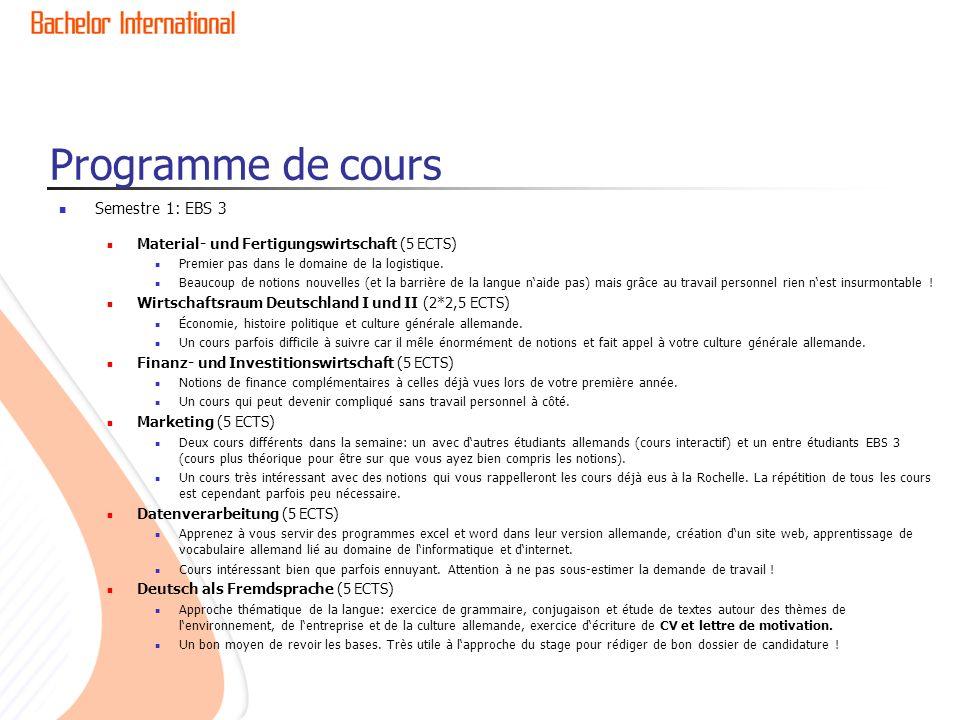 Programme de cours Semestre 1: EBS 3 Material- und Fertigungswirtschaft (5 ECTS) Premier pas dans le domaine de la logistique. Beaucoup de notions nou
