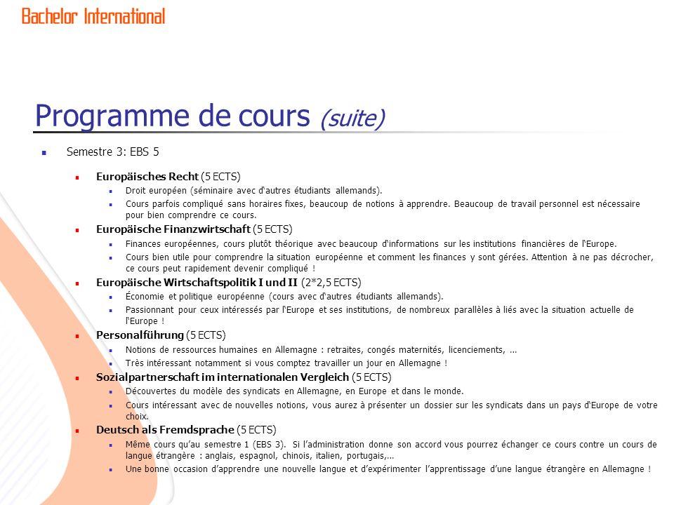 Programme de cours (suite) Semestre 3: EBS 5 Europäisches Recht (5 ECTS) Droit européen (séminaire avec dautres étudiants allemands). Cours parfois co