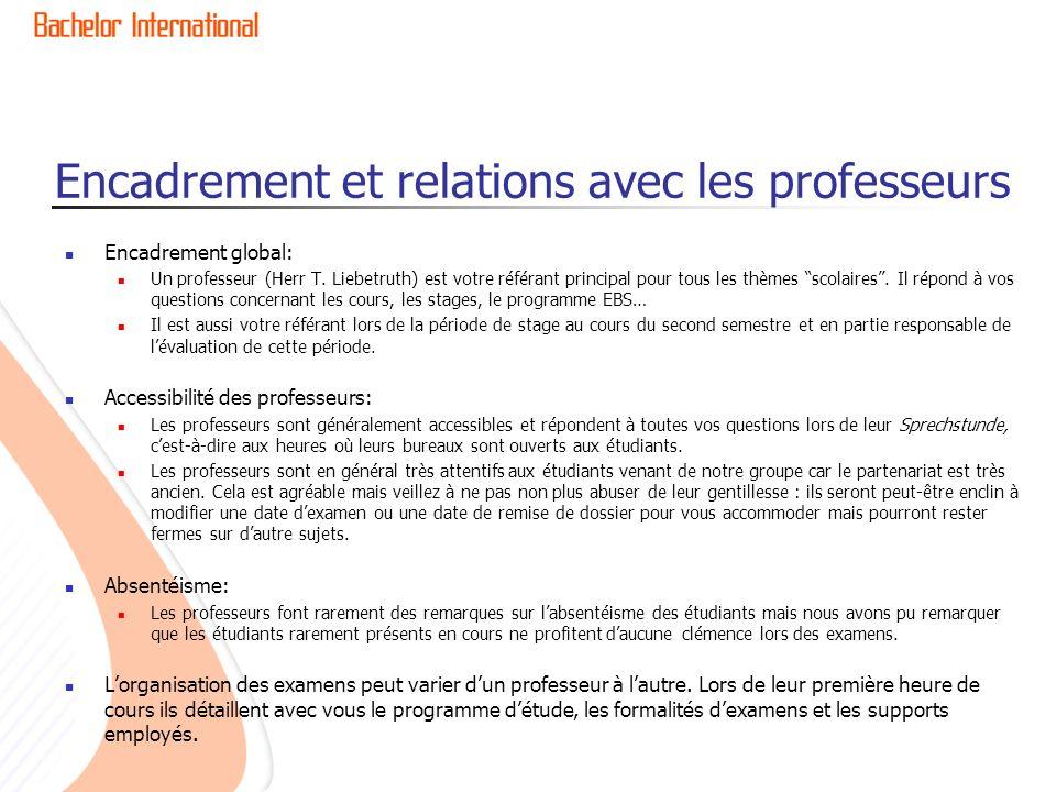 Encadrement et relations avec les professeurs Encadrement global: Un professeur (Herr T. Liebetruth) est votre référant principal pour tous les thèmes