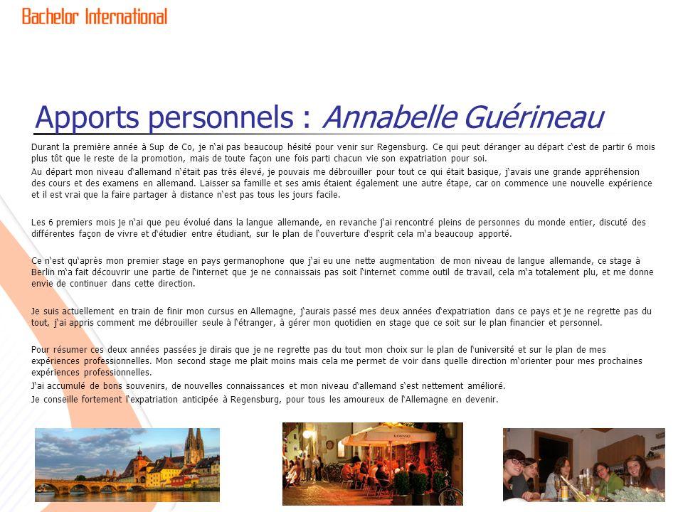 Apports personnels : Annabelle Guérineau Durant la première année à Sup de Co, je nai pas beaucoup hésité pour venir sur Regensburg. Ce qui peut déran