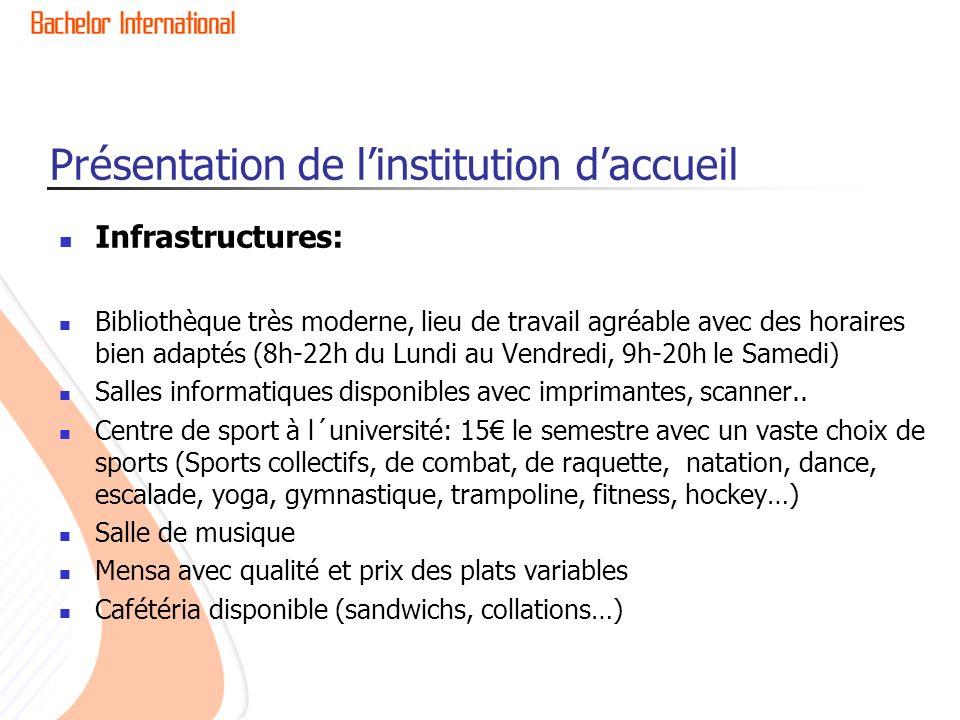 Présentation de linstitution daccueil Infrastructures: Bibliothèque très moderne, lieu de travail agréable avec des horaires bien adaptés (8h-22h du L
