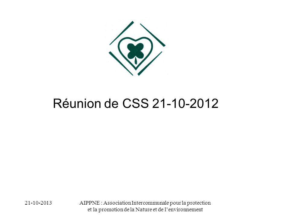 AIPPNE : Association Intercommunale pour la protection et la promotion de la Nature et de lenvironnement Réunion de CSS 21-10-2012 21-10-2013