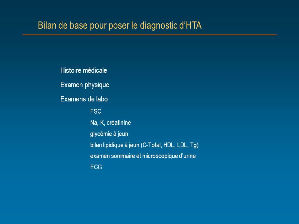 Histoire médicale Examen physique Examens de labo FSC Na, K, créatinine glycémie à jeun bilan lipidique à jeun (C-Total, HDL, LDL, Tg) examen sommaire