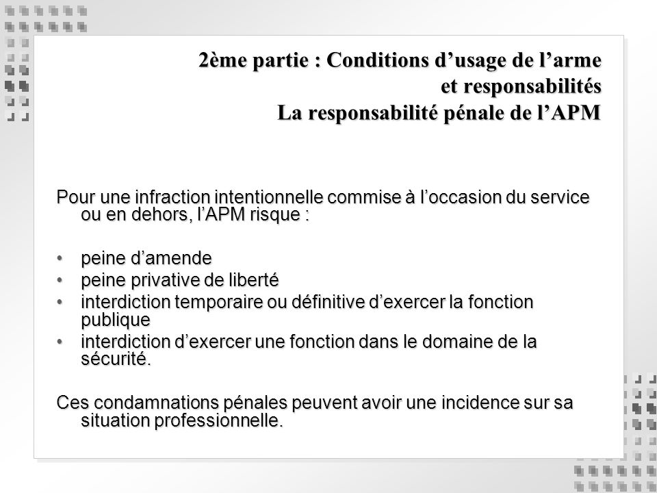 2ème partie : Conditions dusage de larme et responsabilités La responsabilité pénale de lAPM Pour une infraction intentionnelle commise à loccasion du