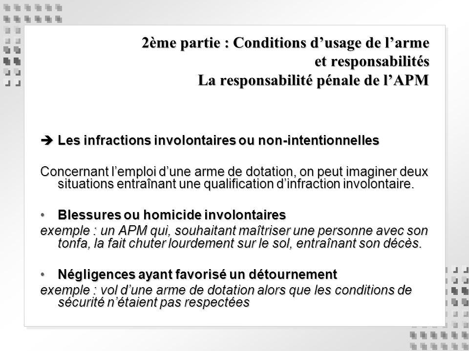 2ème partie : Conditions dusage de larme et responsabilités La responsabilité pénale de lAPM Les infractions involontaires ou non-intentionnelles Les