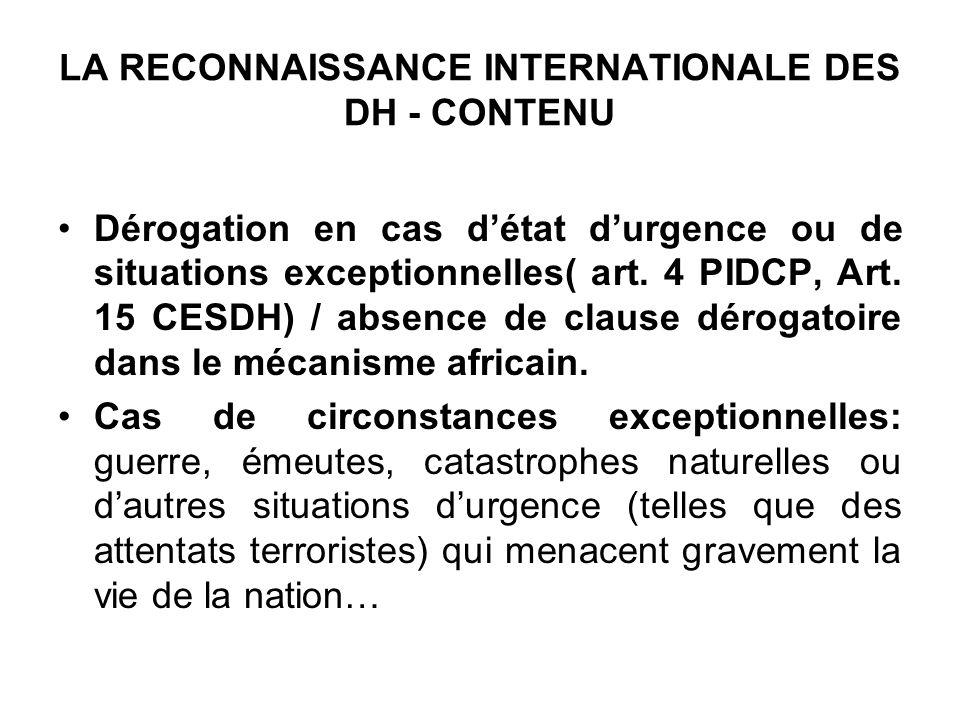 LA RECONNAISSANCE INTERNATIONALE DES DH - CONTENU Dérogation en cas détat durgence ou de situations exceptionnelles( art. 4 PIDCP, Art. 15 CESDH) / ab