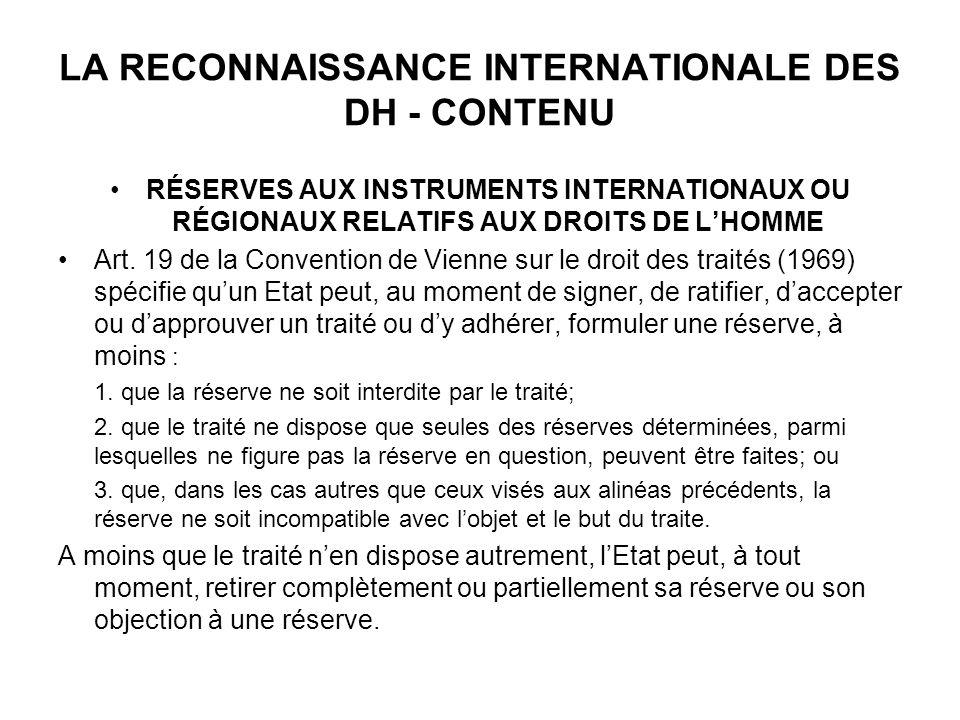 LA RECONNAISSANCE INTERNATIONALE DES DH - CONTENU RÉSERVES AUX INSTRUMENTS INTERNATIONAUX OU RÉGIONAUX RELATIFS AUX DROITS DE LHOMME Art. 19 de la Con