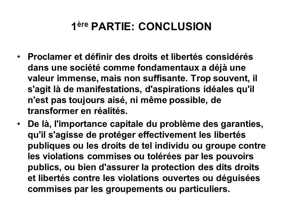 1 ère PARTIE: CONCLUSION Proclamer et définir des droits et libertés considérés dans une société comme fondamentaux a déjà une valeur immense, mais no