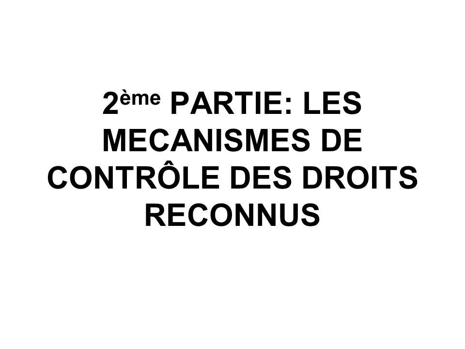 2 ème PARTIE: LES MECANISMES DE CONTRÔLE DES DROITS RECONNUS