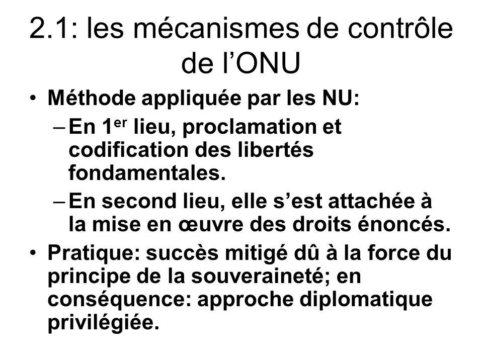 2.1: les mécanismes de contrôle de lONU Méthode appliquée par les NU: –En 1 er lieu, proclamation et codification des libertés fondamentales.