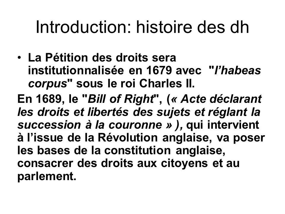 Introduction: histoire des dh La Pétition des droits sera institutionnalisée en 1679 avec lhabeas corpus sous le roi Charles II.