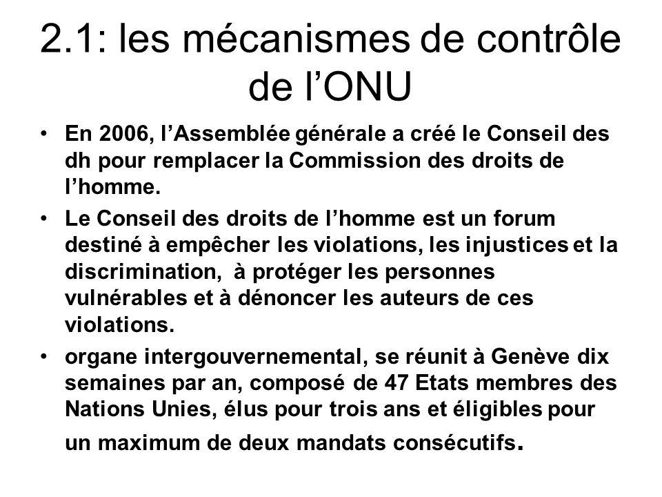 2.1: les mécanismes de contrôle de lONU En 2006, lAssemblée générale a créé le Conseil des dh pour remplacer la Commission des droits de lhomme.