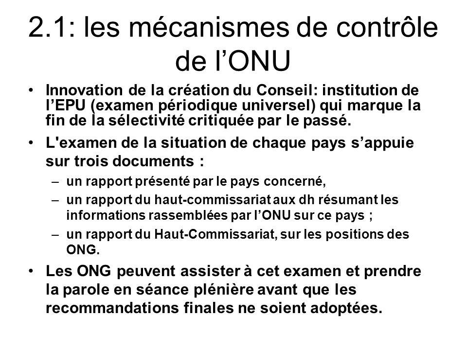 2.1: les mécanismes de contrôle de lONU Innovation de la création du Conseil: institution de lEPU (examen périodique universel) qui marque la fin de la sélectivité critiquée par le passé.