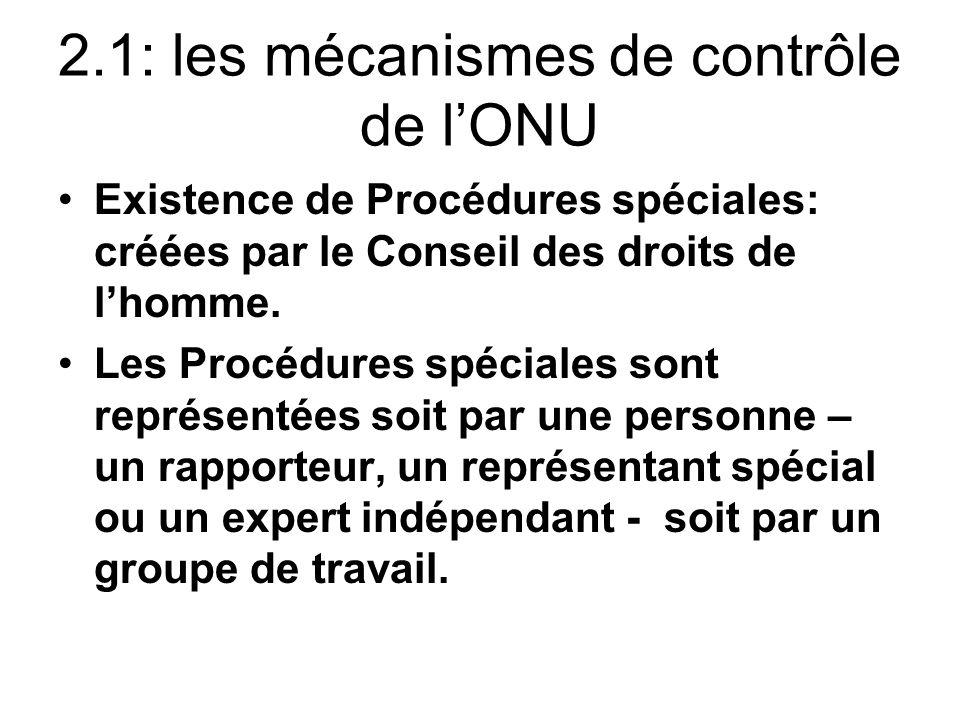 2.1: les mécanismes de contrôle de lONU Existence de Procédures spéciales: créées par le Conseil des droits de lhomme. Les Procédures spéciales sont r