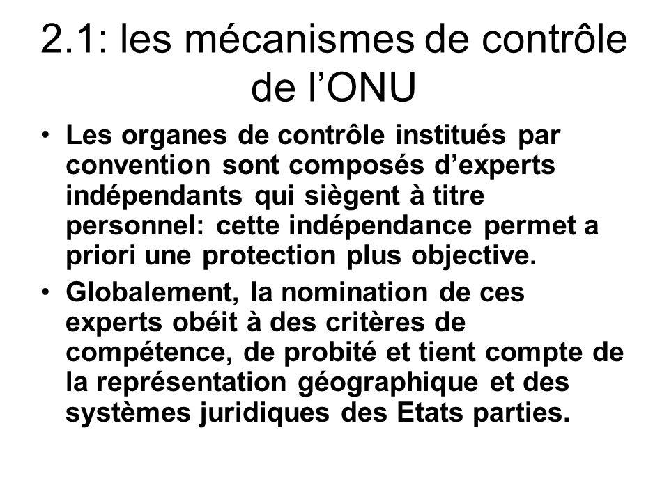 2.1: les mécanismes de contrôle de lONU Les organes de contrôle institués par convention sont composés dexperts indépendants qui siègent à titre personnel: cette indépendance permet a priori une protection plus objective.