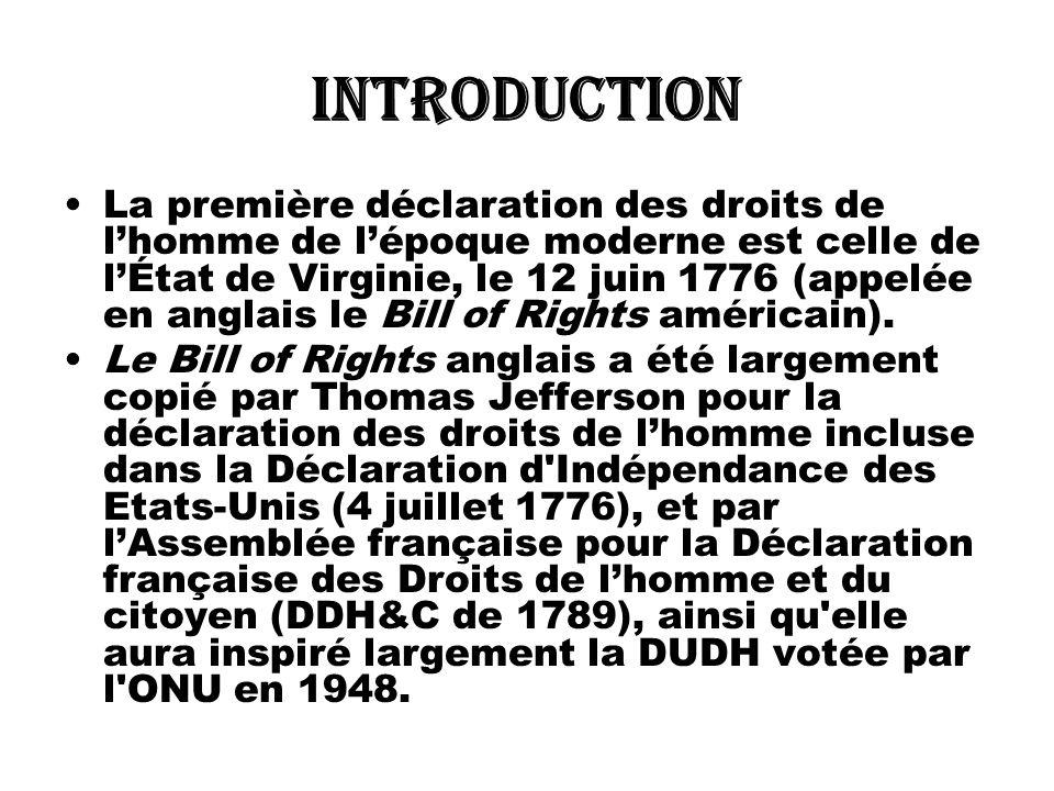 INTRODUCTION La première déclaration des droits de lhomme de lépoque moderne est celle de lÉtat de Virginie, le 12 juin 1776 (appelée en anglais le Bi